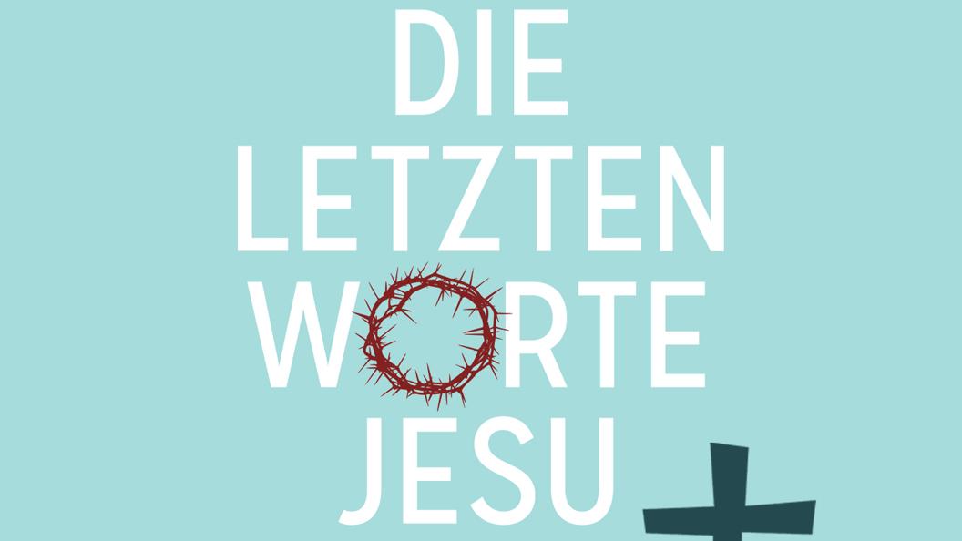 Predigtserie Header image Die letzten Worte Jesu